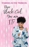 Dear Black Girl, You are IT!: A Guide to Becoming an Intelligent & Triumphant Black Girl