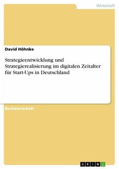 Strategieentwicklung und Strategierealisierung im digitalen Zeitalter für Start-Ups in Deutschland (eBook, PDF)