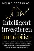 Intelligent investieren in Immobilien: Die Schnellstart-Anleitung für Einsteiger. Wie Sie Immobilien als Kapitalanlage nutzen, um passives Einkommen aufzubauen und Ihre Altersvorsorge abzusichern (eBook, ePUB)