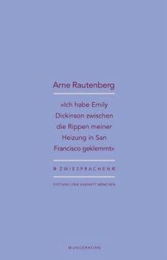 »Ich habe Emily Dickinson zwischen die Rippen meiner Heizung in San Francisco geklemmt« (Mängelexemplar) - Rautenberg, Arne