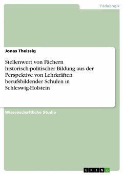 Stellenwert von Fächern historisch-politischer Bildung aus der Perspektive von Lehrkräften berufsbildender Schulen in Schleswig-Holstein (eBook, PDF)