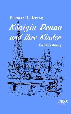 Königin Donau und ihre Kinder (eBook, ePUB) - Herzog, Dietmar H.