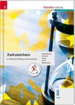 Zeitzeichen - Politische Bildung und Geschichte II HAK - Eigner, Michael; Franzmair, Heinz; Kurz, Michael; Kvas, Armin; Rebhandl, Rudolf