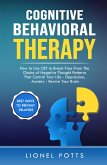 Cognitive Behavioral Therapy: How to Use CBT to Break Free From The Chains of Negative Thought Patterns That Control Your Life - Depression, Anxiety - Rewire Your Brain (eBook, ePUB)