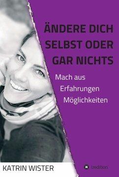 Ändere dich selbst, oder gar nichts (eBook, ePUB) - Wister, Katrin