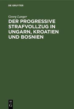 Der progressive Strafvollzug in Ungarn, Kroatien und Bosnien (eBook, PDF) - Langer, Georg
