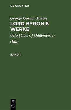George Gordon Byron: Lord Byron's Werke. Band 4 (eBook, PDF) - Byron, George Gordon