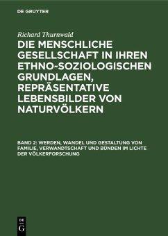Werden, Wandel und Gestaltung von Familie, Verwandtschaft und Bünden im Lichte der Völkerforschung (eBook, PDF) - Thurnwald, Richard
