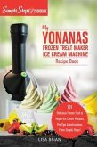 My Yonanas Frozen Treat Maker Soft Serve Ice Cream Machine Recipe Book, a Simple Steps Brand Cookbook (Ed 2) (eBook, ePUB)