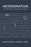 Heteromation, and Other Stories of Computing and Capitalism (eBook, ePUB)