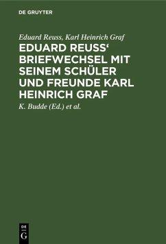 Eduard Reuss' Briefwechsel mit seinem Schüler und Freunde Karl Heinrich Graf (eBook, PDF) - Graf, Karl Heinrich; Reuss, Eduard