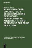 Schleiermacher-Studien, Teil 1: Schleiermachers geschichtsphilosophische Ansichten in ihrer Bedeutung für seine Theologie (eBook, PDF)