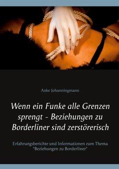 Wenn ein Funke alle Grenzen sprengt - Beziehungen zu Borderliner sind zerstörerisch (eBook, ePUB) - Johanningmann, Anke