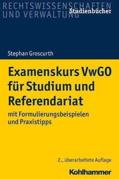 Examenskurs VwGO für Studium und Referendariat (eBook, ePUB) - Groscurth, Stephan