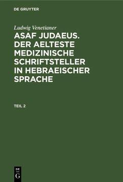 Ludwig Venetianer: Asaf Judaeus. Der aelteste medizinische Schriftsteller in hebraeischer Sprache. Teil 2 (eBook, PDF) - Venetianer, Ludwig