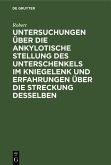 Untersuchungen über die ankylotische Stellung des Unterschenkels im Kniegelenk und Erfahrungen über die Streckung desselben (eBook, PDF)