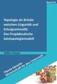 Topologie als Brücke zwischen Linguistik und Schulgrammatik: Das Propädeutische Satztopologiemodell