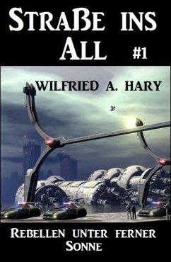 Straße ins All 1: Rebellen unter ferner Sonne (eBook, ePUB) - Hary, Wilfried A.