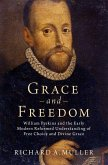 Grace and Freedom: William Perkins and the Early Modern Reformed Understanding of Free Choice and Divine Grace