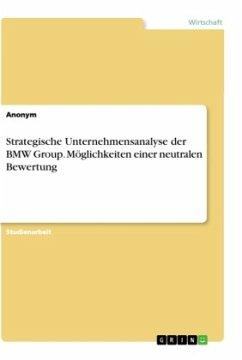 Strategische Unternehmensanalyse der BMW Group. Möglichkeiten einer neutralen Bewertung