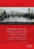 The Edge of Europe. Heritage, Landscape and Conflict Archaeology: First World War material culture in Romanian conflictual landscapes