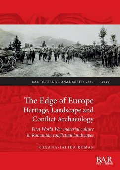 The Edge of Europe. Heritage, Landscape and Conflict Archaeology: First World War material culture in Romanian conflictual landscapes - Roman, Roxana-Talida