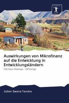 Auswirkungen von Mikrofinanz auf die Entwicklung in Entwicklungsländern - Swana Tansha, Julien