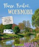 Bildband: Flüsse, Freiheit, Wohnmobil. Deutschlands Flüsse entdecken. (eBook, ePUB)