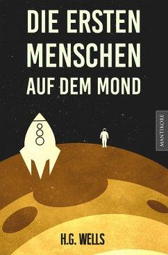 Die ersten Menschen auf dem Mond (eBook, ePUB) - Wells, H. G.