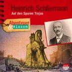 Abenteuer & Wissen: Heinrich Schliemann (MP3-Download)