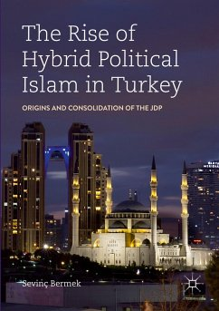 The Rise of Hybrid Political Islam in Turkey - Bermek, Sevinç