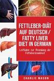 Fettleber-Diät Auf Deutsch/ Fatty liver diet In German: Leitfaden zur Beendung der Fettleberkrankheit (eBook, ePUB)