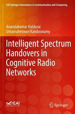Intelligent Spectrum Handovers in Cognitive Radio Networks - Haldorai, Anandakumar; Kandaswamy, Umamaheswari