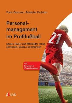 Personalmanagement im Profifußball - Daumann, Frank;Faulstich, Sebastian