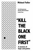 Kill the Black One First: A Memoir of Hope and Justice