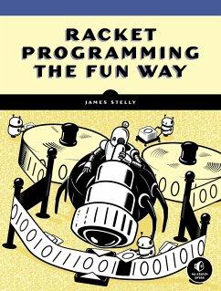 Racket Programming the Fun Way - Stelly, James. W.