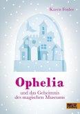 Ophelia und das Geheimnis des magischen Museums (Mängelexemplar)