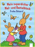 Mein superdicker Mal- und Bastelblock. Frohe Ostern! (Mängelexemplar)