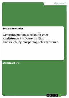 Genusintegration substantivischer Anglizismen ins Deutsche. Eine Untersuchung morphologischer Kriterien (eBook, PDF)