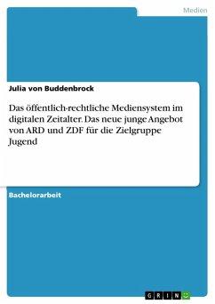 Das öffentlich-rechtliche Mediensystem im digitalen Zeitalter. Das neue junge Angebot von ARD und ZDF für die Zielgruppe Jugend (eBook, PDF)