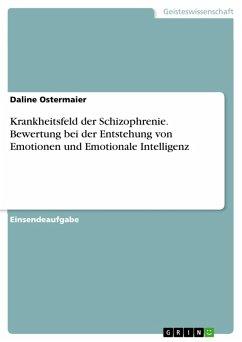 Krankheitsfeld der Schizophrenie. Bewertung bei der Entstehung von Emotionen und Emotionale Intelligenz (eBook, PDF)