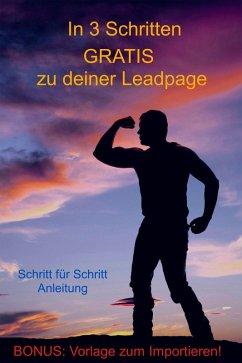 In 3 Schritten GRATIS zu deiner Leadpage (eBook, ePUB) - Baumann, Urs