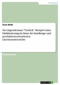 """Der Jugendroman """"Tschick"""". Beispiel einer Didaktisierung im Sinne des handlungs- und produktionsorientierten Literaturunterrichts (eBook, PDF)"""