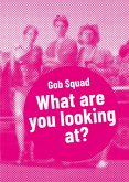 Gob Squad - What are you looking at? (eBook, ePUB)