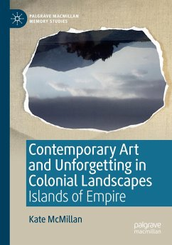 Contemporary Art and Unforgetting in Colonial Landscapes - McMillan, Kate