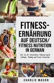 Fitness-Ernährung Auf Deutsch/ Fitness nutrition In German: Wie Sie Ihr körperliches Potenzial durch richtiges Training und Essen freisetzen (eBook, ePUB)