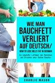 Wie man Bauchfett verliert Auf Deutsch/ How to lose belly fat In German: Ein kompletter Leitfaden zum Abnehmen und Erreichen eines flachen Bauches (eBook, ePUB)