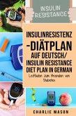 Insulinresistenz-Diätplan Auf Deutsch/ Insulin resistance diet plan In German: Leitfaden zum Beenden von Diabetes (eBook, ePUB)