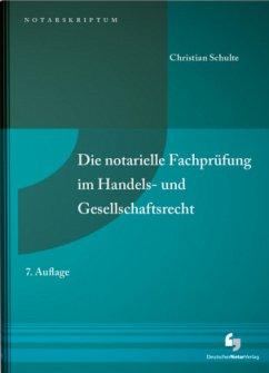 Die notarielle Fachprüfung im Handels- und Gesellschaftsrecht - Schulte, Christian