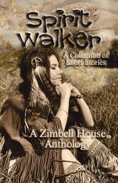 Spirit Walker: A Collection of Short Stories (eBook, ePUB) - Publishing, Zimbell House; Carr, Steven; Carrey, Max; Chaddon, Scott; Debraal, Dawn; Farnsworth, E. W.; Massey, David; Munroe, Tom; Price, Bob